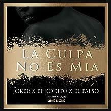 La Culpa No Es Mia (feat. El Kokito & el Falso) [Explicit]