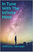 IN TUNE WITH THE INFINITE MIND: Plug into the power of the Cosmos and make things better
