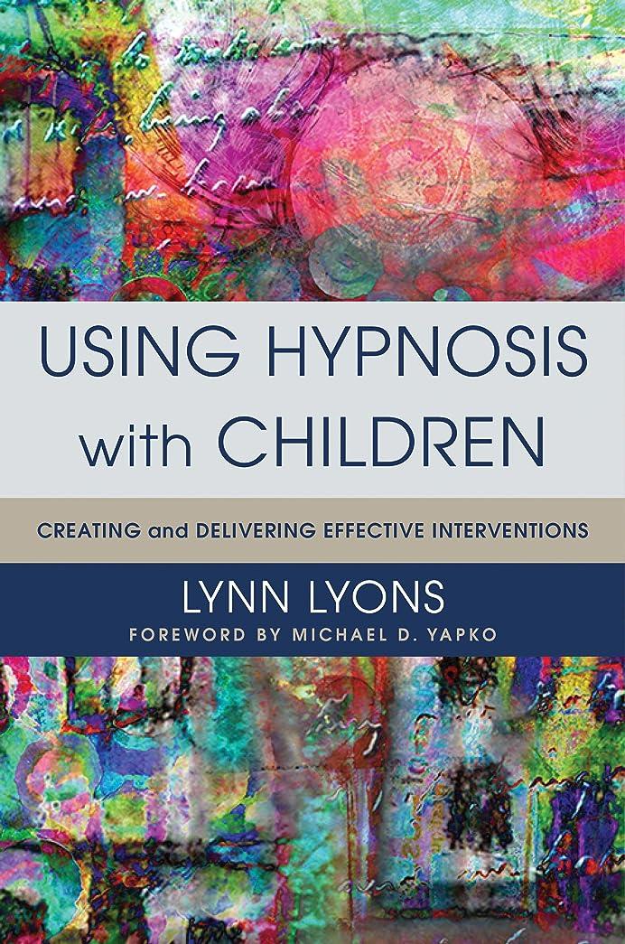 配偶者それ枕Using Hypnosis with Children: Creating and Delivering Effective Interventions (English Edition)