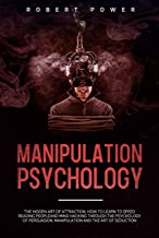 Manipulation Psychology: The hidden art of attraction, how to learn to Speed Reading Peopleand mind hacking through the psychology of persuasion, manipulation ... and the art of seduction (English Edition)