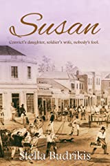Susan: Convict's daughter, soldier's wife, nobody's fool Kindle Edition