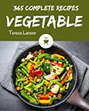 365 Complete Vegetable Recipes: Home Cooking Made Easy with Vegetable Cookbook!