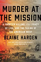 Murder at the Mission: A Frontier Killing, Its Legacy of Lies, and the Taking of the American West