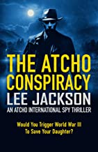 THE ATCHO CONSPIRACY: AN ATCHO INTERNATIONAL SPY THRILLER (Atcho Series Book 1)