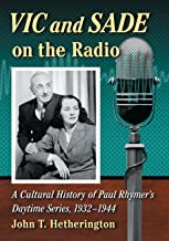 Vic and Sade on the Radio: A Cultural History of Paul Rhymer's Daytime Series, 1932-1944
