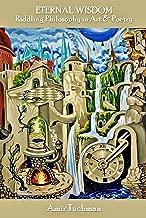 ETERNAL WISDOM, Riddling Philosophy in Art & Poetry