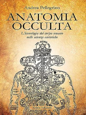 Anatomia Occulta: Liconologia del corpo umano nelle scienze esoteriche