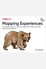 Mapping Experiences: A Complete Guide to Customer Alignment Through Journeys, Blueprints, and Diagrams Kindle Edition