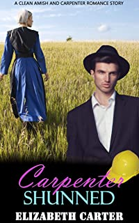 Carpenter Shunned: A Clean Amish and Carpenter Romance Story