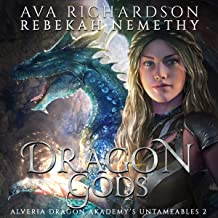 Dragon Gods: Alveria Dragon Akademy's Untameables, Book 2