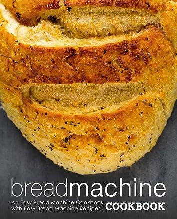 Bread Machine Cookbook: An Easy Bread Machine Cookbook with Easy Bread Machine Recipes (English Edition)