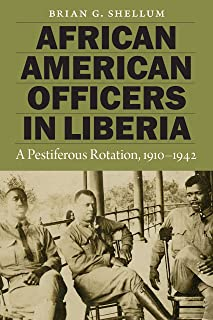 African American Officers in Liberia: A Pestiferous Rotation, 1910–1942