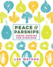 Peace and Parsnips: The Vegan Cookbook For Everyone