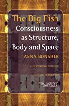 The Big Fish: Consciousness as Structure, Body and Space. (Consciousness, Literature and the Arts)