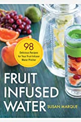 Fruit Infused Water: 98 Delicious Recipes for Your Fruit Infuser Water Pitcher Kindle Edition