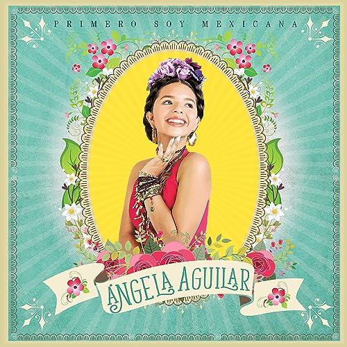 Primero Soy Mexicana By Angela Aguilar On Amazon Music Amazoncom