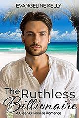 The Ruthless Billionaire: A Clean Billionaire Romance (California Elite) Kindle Edition