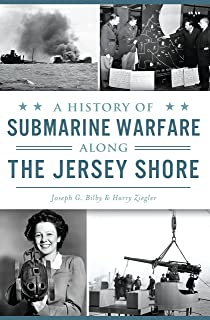 A History of Submarine Warfare along the Jersey Shore (Military)