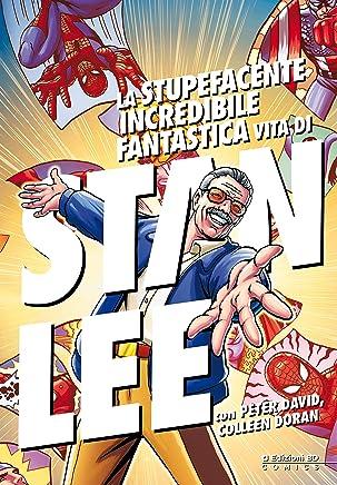 La stupefacente, incredibile, fantastica vita di Stan Lee (Edizioni BD)