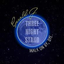 Three Night Stand (Walk on by, Bye.)