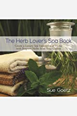 The Herb Lover's Spa Book: Create a Luxury Spa Experience at Home with Fragrant Herbs from Your Garden Kindle Edition