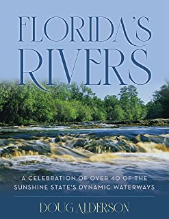 Florida's Rivers: A Celebration of Over 40 of the Sunshine State's Dynamic Waterways