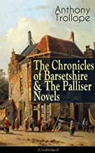 Anthony Trollope: The Chronicles of Barsetshire & The Palliser Novels (Unabridged): The Warden + The Barchester Towers + D...