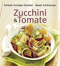 Zucchini und Tomate: Die besten Rezepte (German Edition)