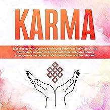 Karma: Das Gesetz von Ursache & Wirkung Schritt für Schritt im Alltag anwenden, schlechtes Karma auflösen und gutes Karma ...