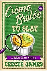 Crème Brûlée To Slay (Baker Street Cozy Mysteries Book 3) Kindle Edition