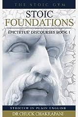 Stoic Foundations: Epictetus' Discourses Book 1 (Epictetus' Discourses) (English Edition) eBook Kindle
