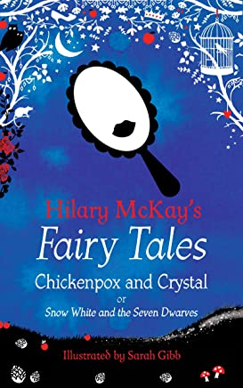 Chickenpox and Crystal: A Snow White and the Seven Dwarves Retelling by Hilary McKay (Hilary McKays Fairy Tales) (English Edition)