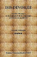 Livres ISIS DÉVOILÉE : VOLUME PREMIER - SCIENCE: Clef des Mystères de la Science et de la Théologie anciennes et modernes PDF