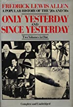 Only Yesterday and Since Yesterday: A Popular History of the '20s and '30s (Two Volumes in One)
