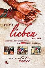 Wie wir lieben lernten: Leidenschaft und Erbarmen - das Herz des Evangeliums (German Edition)