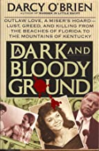 A Dark and Bloody Ground: Outlaw Love, a Miser's Hoard - Lust, Greed and Killing from the Beaches of Florida to the Mountains of Kentucky by Darcy O'Brien (1-Apr-1993) Hardcover