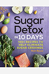 Sugar Detox in 10 Days: 100+ Recipes to Help Eliminate Sugar Cravings Kindle Edition