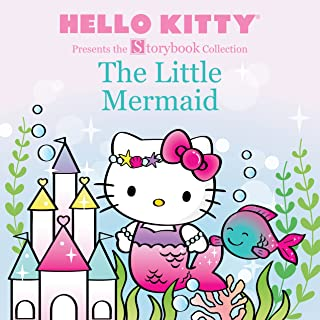 4034b0898 Hello Kitty Presents the Storybook Collection: The Little Mermaid (Hello  Kitty Storybook)