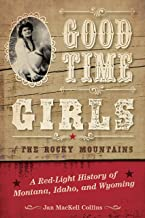 Good Time Girls of the Rocky Mountains: A Red-Light History of Montana, Idaho, and Wyoming