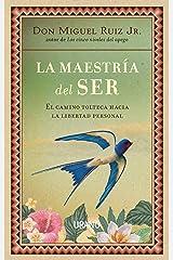 La maestría del ser: El camino tolteca hacia la libertad personal (Crecimiento personal) (Spanish Edition) Kindle Edition