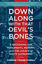 Download Down Along with That Devil's Bones: A Reckoning with Monuments, Memory, and the Legacy of White Supremacy PDF