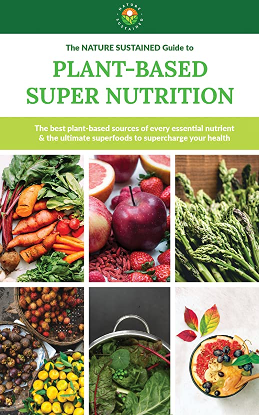 Plant-Based Super Nutrition: The best plant-based sources of every essential nutrient & the ultimate superfoods to supercharge your health (Nature Sustained: ... Plant Based Living Book 1) (English Edition)