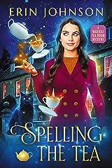 Spelling the Tea: A Magical Tea Room Mystery (The Magical Tea Room Mysteries Book 1) Kindle Edition