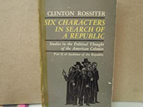 Six characters in search of a Republic;: Studies in the political thought of the American Colonies (A Harvest book)
