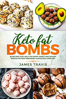 Keto fat bombs: 50 recipes that help you enjoy sweet and savory snacks without breaking a Keto/Low carb diet