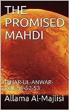 THE PROMISED MAHDI: BIHAR-UL-ANWAR-VOL-51-52-53