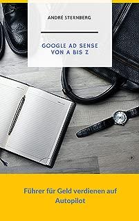 Google Ad Sense von A bis Z: Führer für Geld verdienen auf Autopilot (German Edition)
