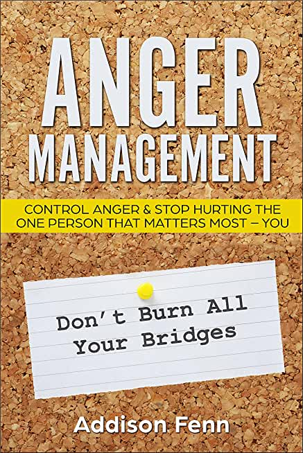 Anger Management: Control Anger & Stop Hurting the One Person that Matters Most – You (English Edition)