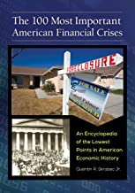 The 100 Most Important American Financial Crises: An Encyclopedia of the Lowest Points in American Economic History