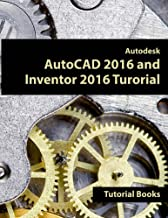 Autodesk AutoCAD 2016 and Inventor 2016 Tutorial (English Edition)